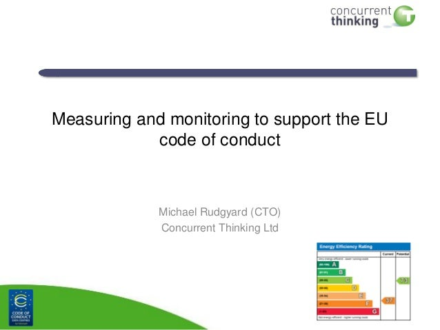 Measuring and monitoring to support the EU            code of conduct             Michael Rudgyard (CTO)             Concu...