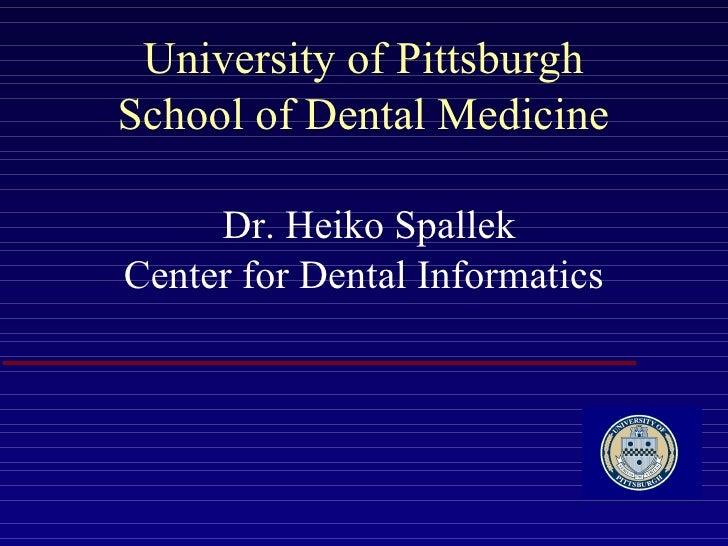 University of Pittsburgh   School of Dental Medicine     Dr. Heiko Spallek Center for Dental Informatics