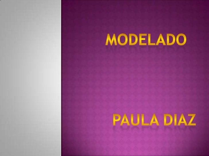 MODELADO<br />PAULA DIAZ<br />