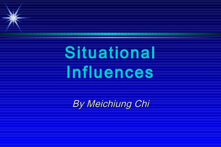 Situational Influences By Meichiung Chi
