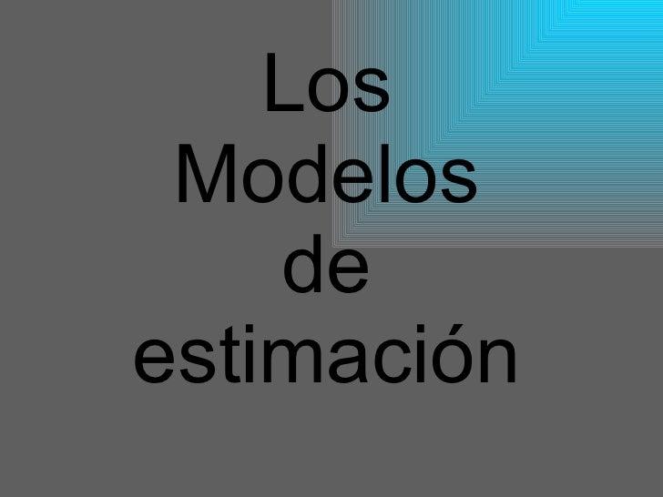 Los Modelos de estimación