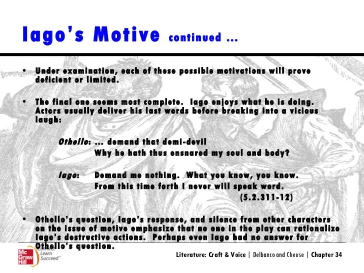 """iago s motivation for manipulating and destroying Imagine: he's still out there somewhere, manipulating other minds toward self- destruction well, grab  because iago is back and more deadly than ever   iago's motivation in """"othello"""" is crystal-clear compared to malipiero's."""