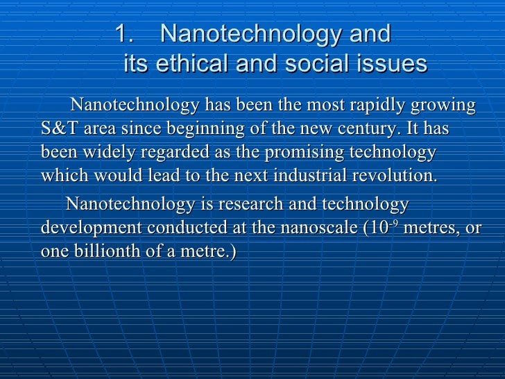 ethics of nanotechnology essay Free essay: of the $700 million in funding that the national nanotechnology institute (nni) received in 2003, less than $500,000 was spent on the study of.