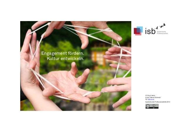 Engagement fördern. Kultur entwickeln. CC-by-Lizenz, Autor: Bernd Schmid für isb-w.eu Systemische Professionalität 2013
