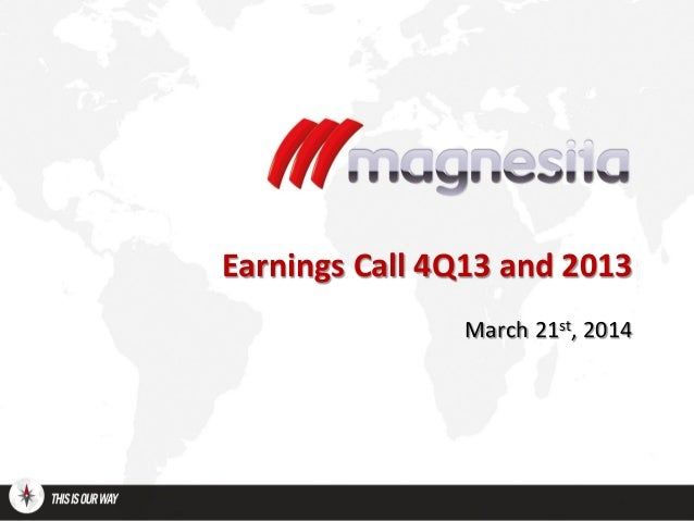 Earnings Call 4Q13 and 2013 March 21st, 2014