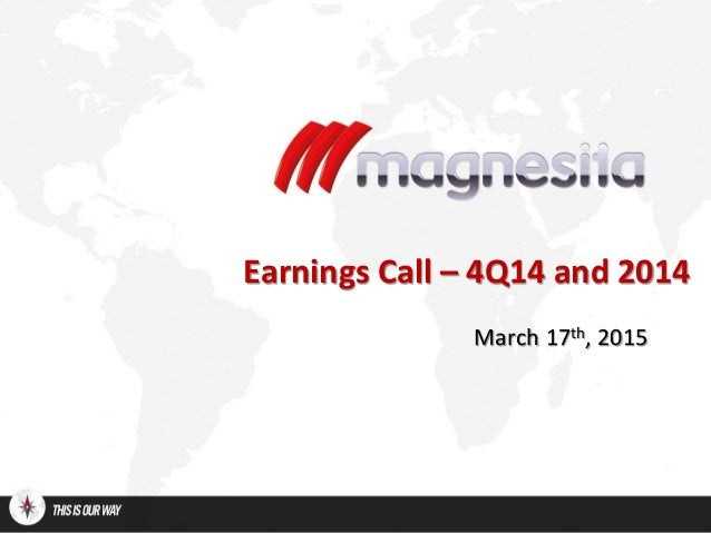 Earnings Call – 4Q14 and 2014 March 17th, 2015