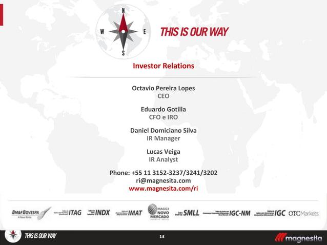 Octavio Pereira Lopes CEO Eduardo Gotilla CFO e IRO Daniel Domiciano Silva IR Manager Lucas Veiga IR Analyst Phone: +55 11...