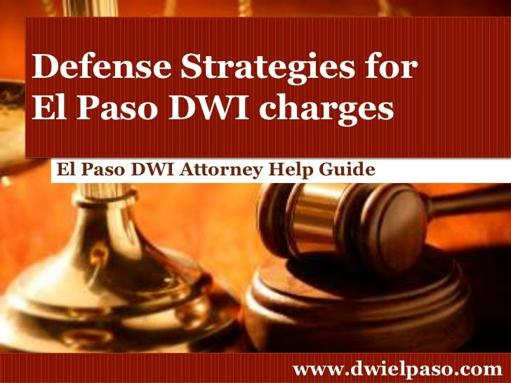 Defense Strategies for El PasoDWI charges<br />El Paso DWI Attorney Help Guide<br />