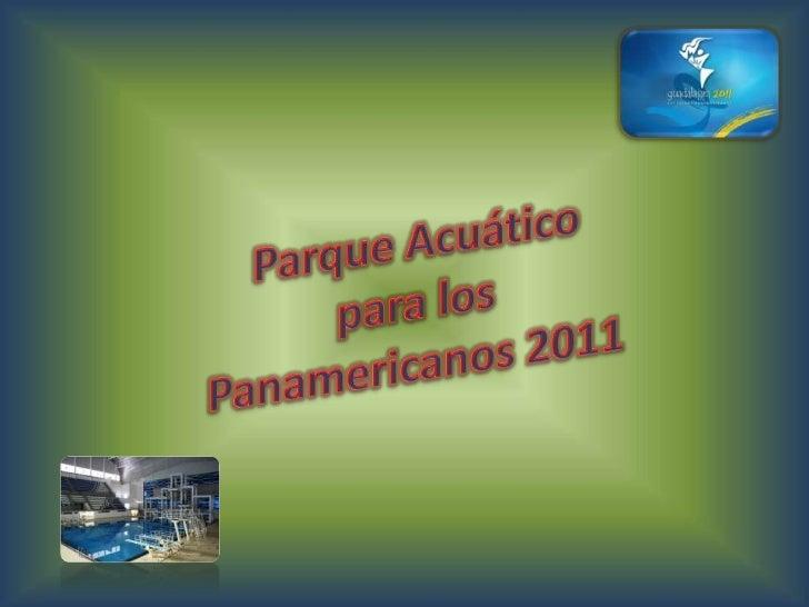 Parque Acuático <br />para los<br />Panamericanos 2011<br />