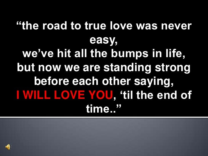 """""""the road to true love was never easy, <br />we've hit all the bumps in life, <br />but now we are standing strong before ..."""