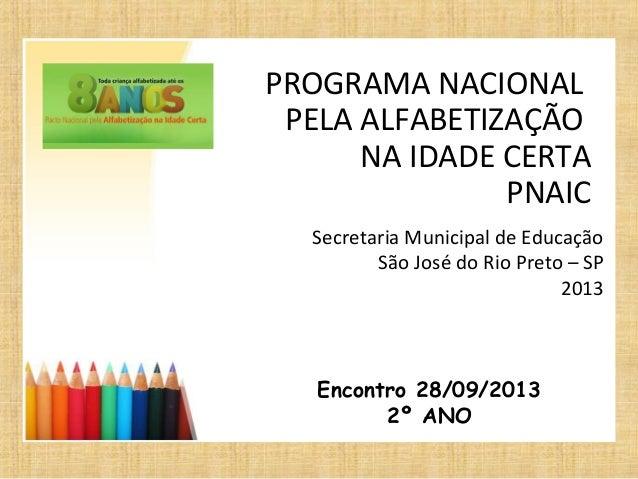 PROGRAMA NACIONAL PELA ALFABETIZAÇÃO NA IDADE CERTA PNAIC Secretaria Municipal de Educação São José do Rio Preto – SP 2013...