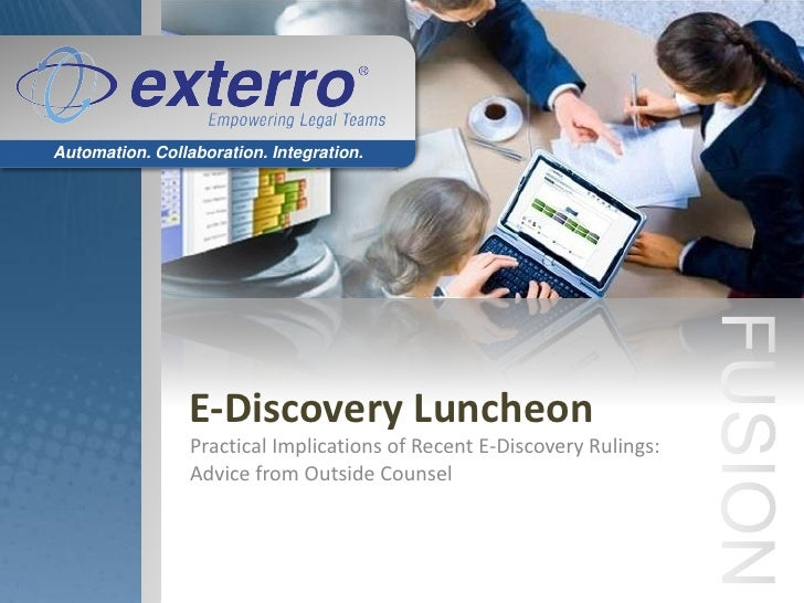 Automation. Collaboration. Integration.                      E-Discovery Luncheon                  Practical Implications ...