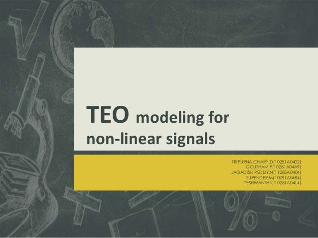 TEO modeling for non-linear signals TRIPURNA CHARY.D(10281A0402) GOUTHAM.P(10281A04A9) JAGADISH REDDY.N(11285A0404) SUREND...
