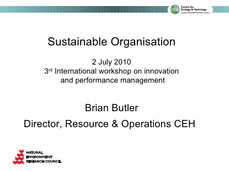 Sustainable Organisation 2 July 2010 3 rd  International workshop on innovation and performance management Brian Butler Di...