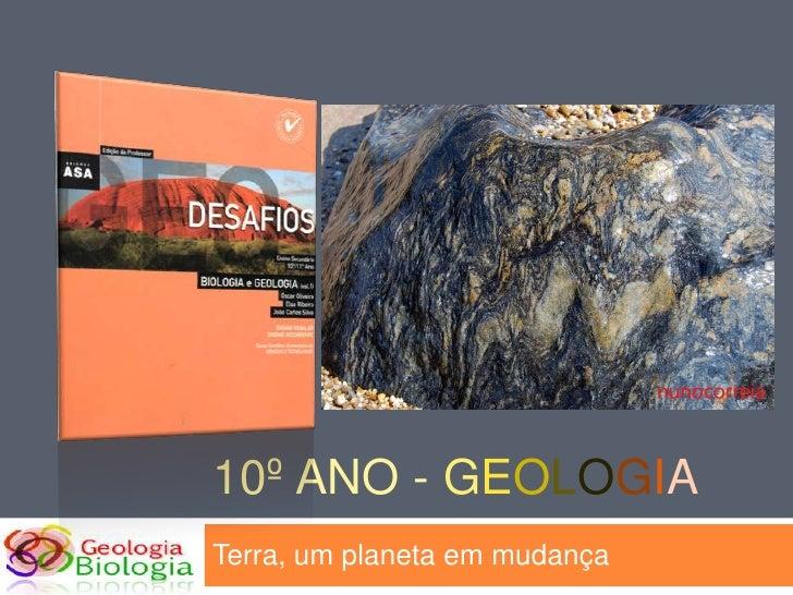 10º ano - Geologia<br />Terra, um planeta em mudança<br />