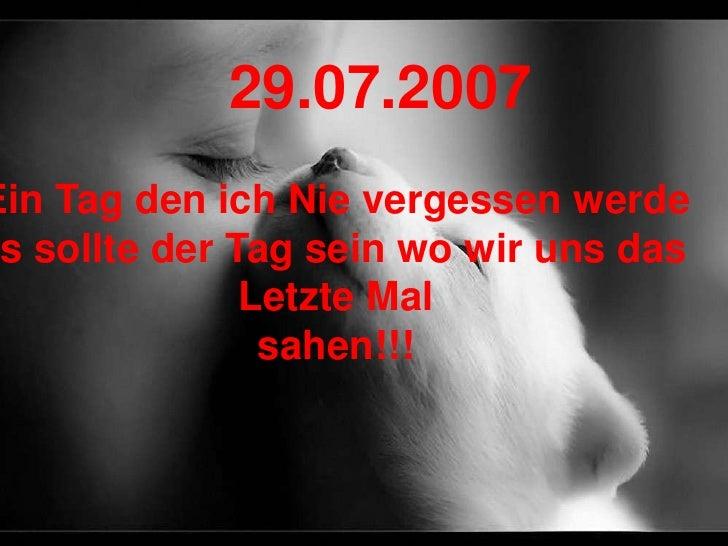 29.07.2007 Ein Tag den ich Nie vergessen werde Es sollte der Tag sein wo wir uns das                Letzte Mal            ...
