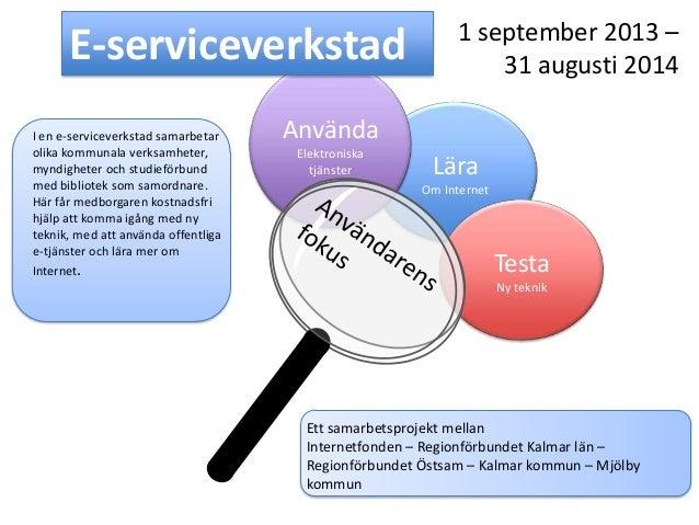 Lära Om Internet Använda Elektroniska tjänster Testa Ny teknik E-serviceverkstad 1 september 2013 – 31 augusti 2014 I en e...