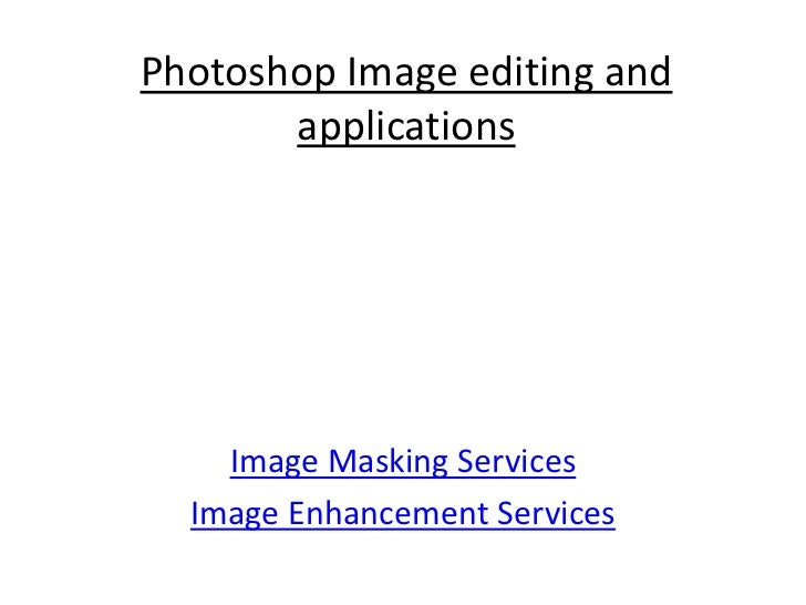 Photoshop Image editing and       applications    Image Masking Services  Image Enhancement Services