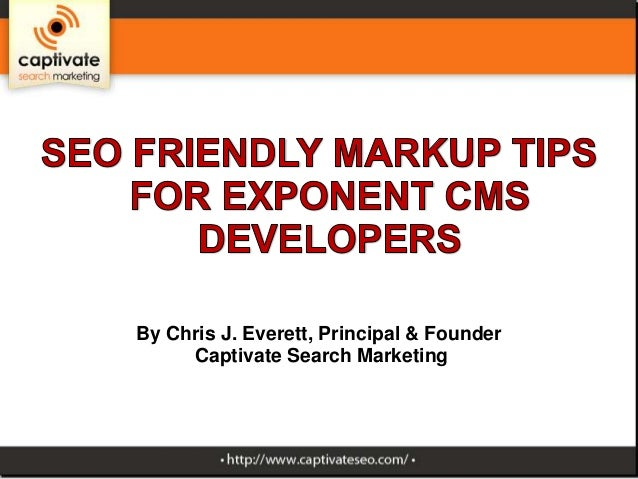 By Chris J. Everett, Principal & Founder Captivate Search Marketing
