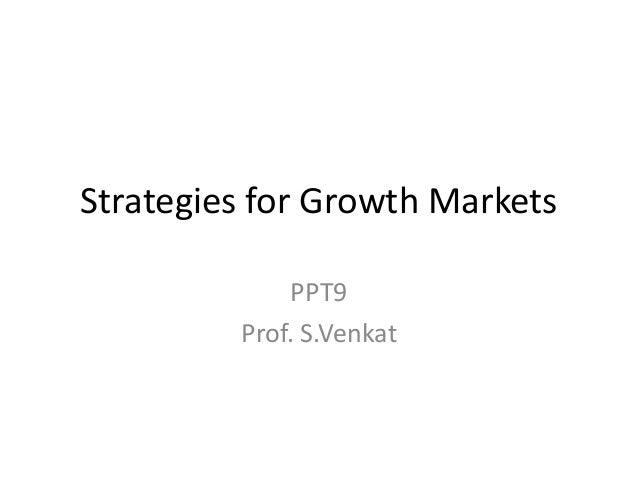 Strategies for Growth Markets PPT9 Prof. S.Venkat