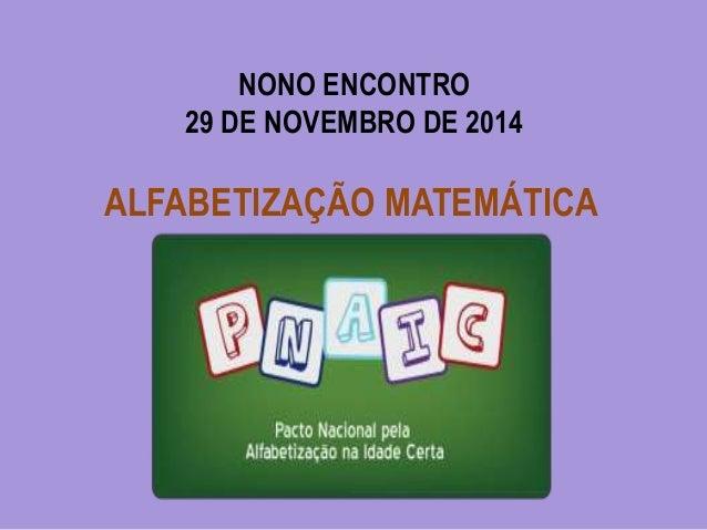NONO ENCONTRO  29 DE NOVEMBRO DE 2014  ALFABETIZAÇÃO MATEMÁTICA