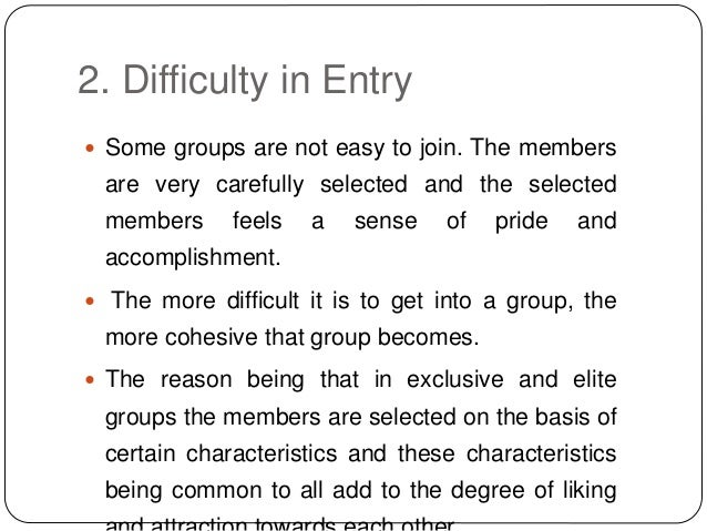 2. Difficulty in Entry  Some groups are not easy to join. The members are very carefully selected and the selected member...