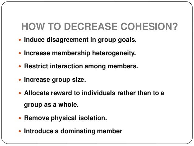 Conclusion  Group cohesion has been linked to a range of positive and negative consequences.  People in cohesive groups ...
