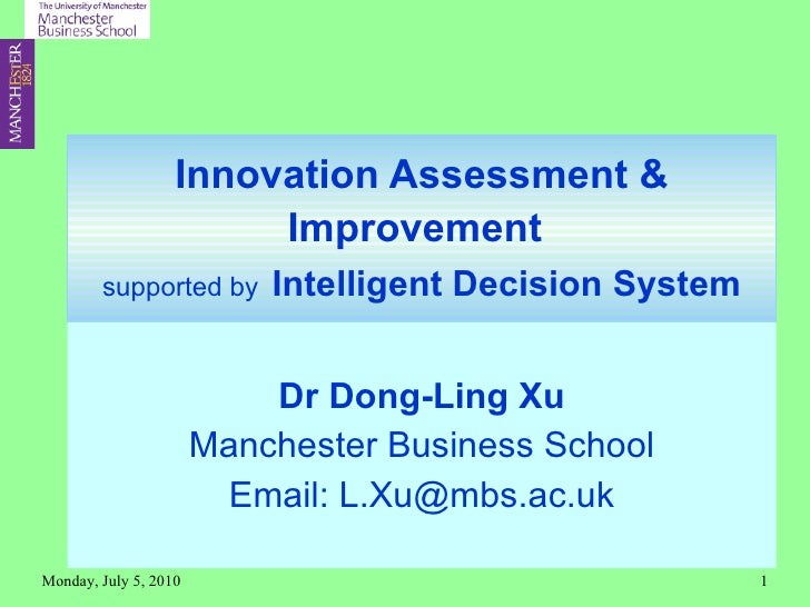 Innovation Assessment & Improvement   supported by   Intelligent Decision System Dr Dong-Ling Xu Manchester Business Schoo...