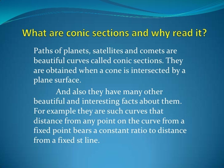 Paths of planets, satellites and comets are beautiful curves called conic sections. They are obtained when a cone is inter...