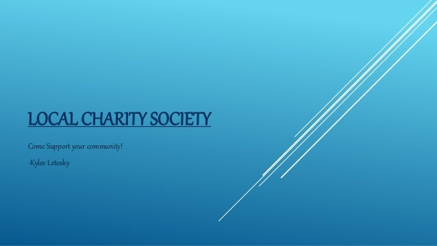 LOCAL CHARITY SOCIETY Come Support your community! -Kylee Letosky