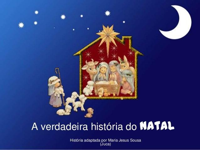A verdadeira história do Natal História adaptada por Maria Jesus Sousa (Juca)