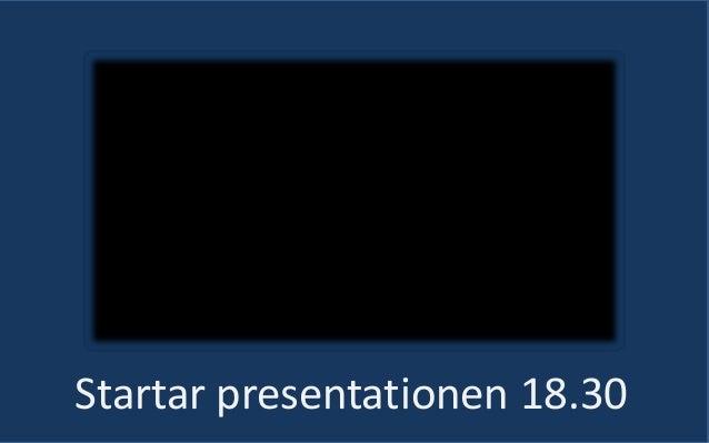 Startar presentationen 18.30