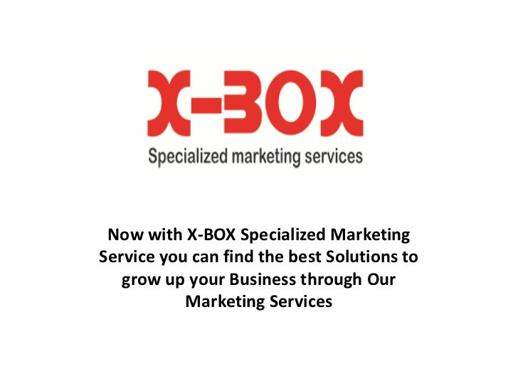 Now with X-BOX Specialized MarketingService you can find the best Solutions to   grow up your Business through Our        ...