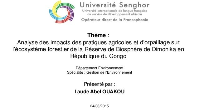 Présenté par : Laude Abel OUAKOU Thème : Analyse des impacts des pratiques agricoles et d'orpaillage sur l'écosystème fore...