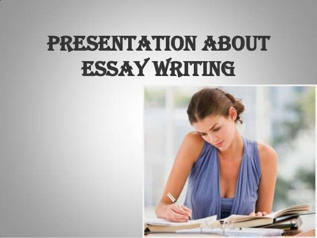 PRESENTATION ABOUT ESSAY WRITING