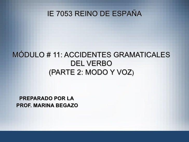 MÓDULO # 11: ACCIDENTES GRAMATICALES DEL VERBO (PARTE 2: MODO Y VOZ ) PREPARADO POR LA  PROF. MARINA BEGAZO IE 7053 REINO ...