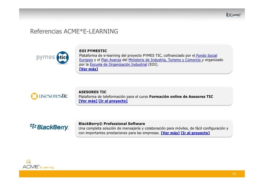 Referencias ACME*E-LEARNING                  EOI PYMESTIC                Plataforma de e-learning del proyecto PYMES TIC, ...