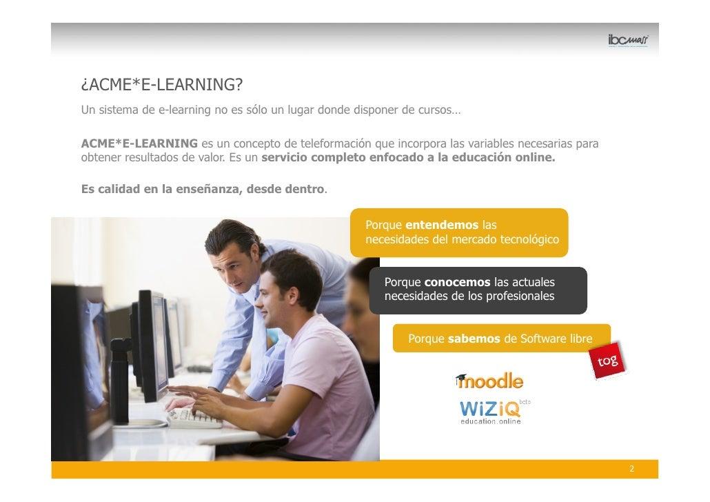 ¿ACME*E-LEARNING? Un sistema de e-learning no es sólo un lugar donde disponer de cursos…  ACME*E-LEARNING es un concepto d...