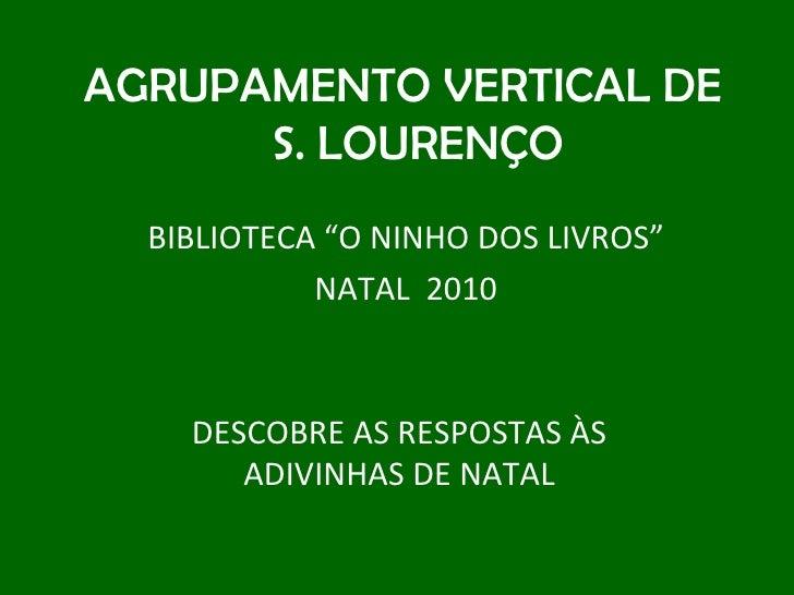 """AGRUPAMENTO VERTICAL DE S. LOURENÇO BIBLIOTECA """"O NINHO DOS LIVROS"""" NATAL  2010 DESCOBRE AS RESPOSTAS ÀS ADIVINHAS DE NATAL"""