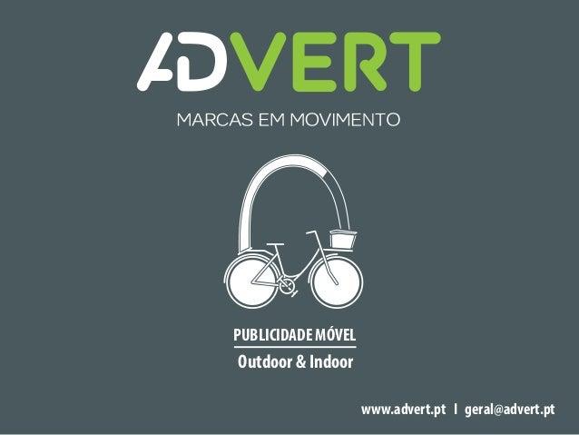 PUBLICIDADE MÓVEL Outdoor & Indoor www.advert.pt I geral@advert.pt
