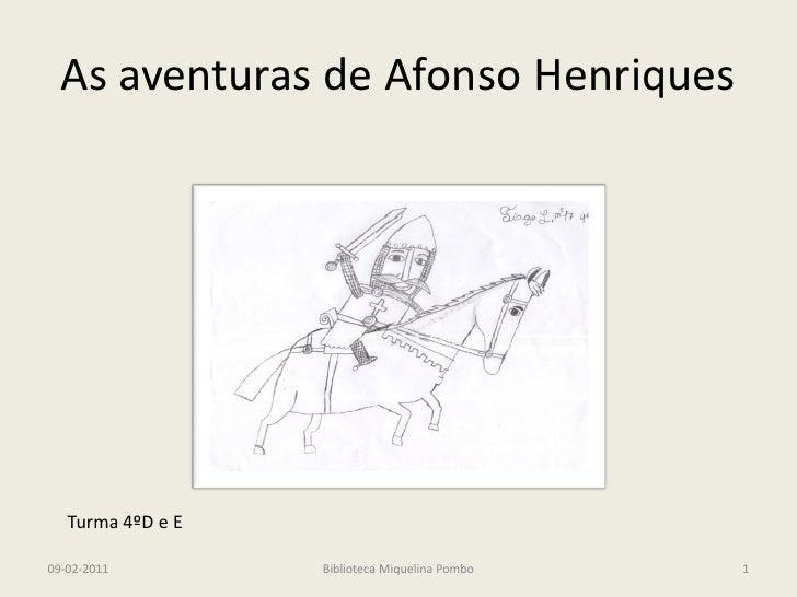As aventuras de Afonso Henriques   Turma 4ºD e E09-02-2011         Biblioteca Miquelina Pombo   1