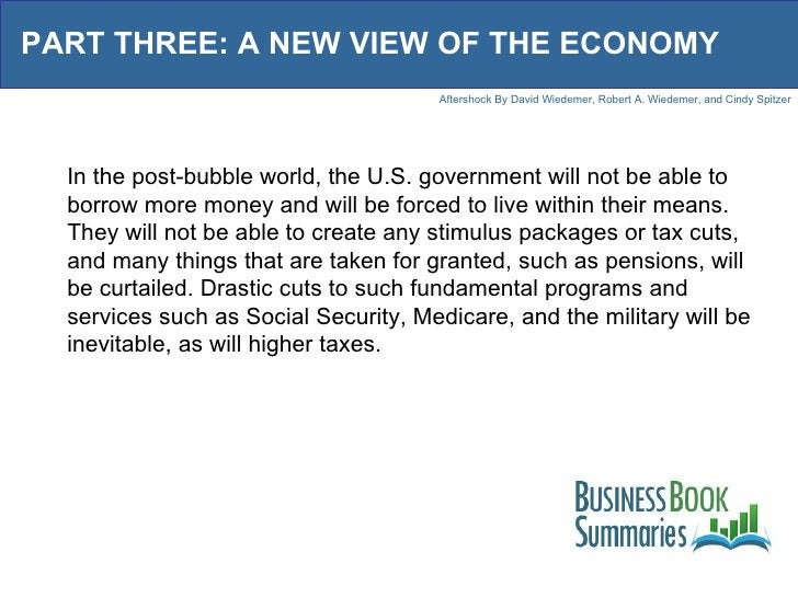 PART THREE: A NEW VIEW OF THE ECONOMY In the post-bubble world, the U.S. government will not be able to borrow more money ...