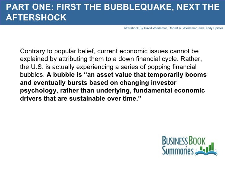 PART ONE: FIRST THE BUBBLEQUAKE, NEXT THE AFTERSHOCK Contrary to popular belief, current economic issues cannot be explain...
