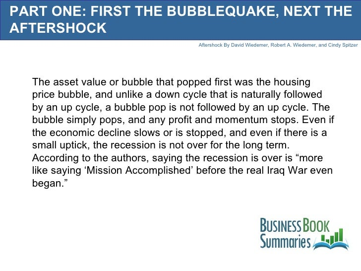 PART ONE: FIRST THE BUBBLEQUAKE, NEXT THE AFTERSHOCK The asset value or bubble that popped first was the housing price bub...