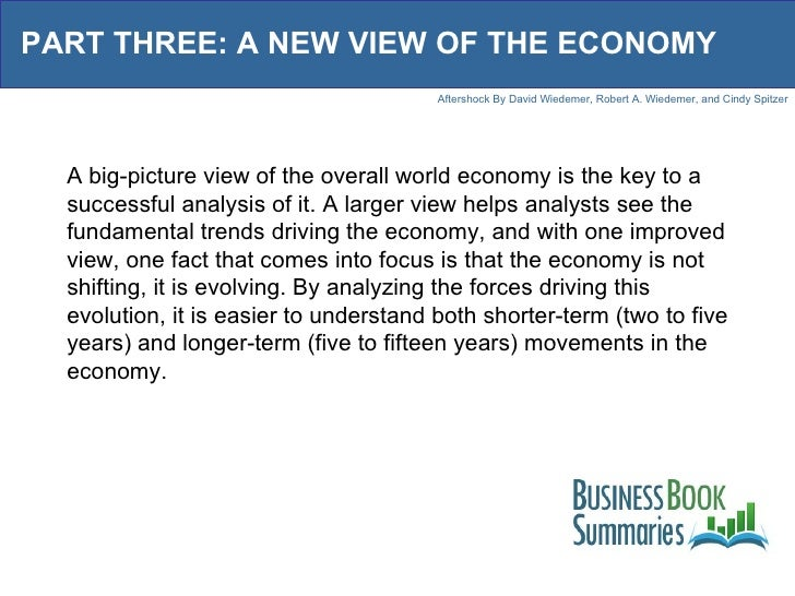 PART THREE: A NEW VIEW OF THE ECONOMY A big-picture view of the overall world economy is the key to a successful analysis ...