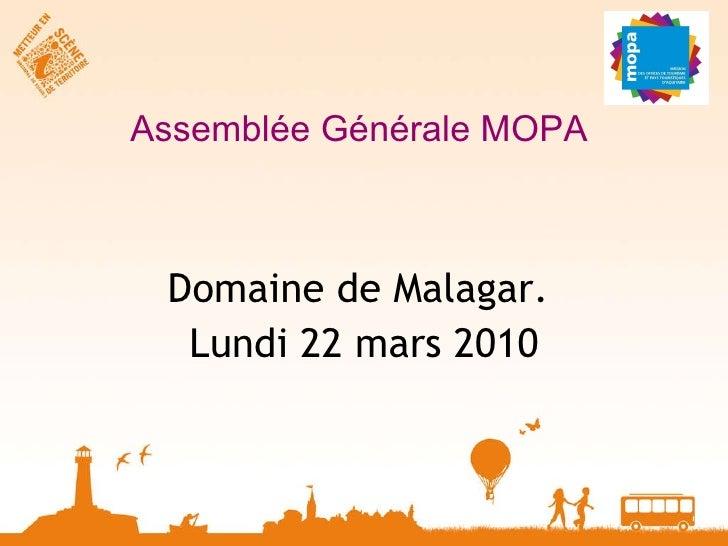 Assemblée Générale MOPA  <ul><li>Domaine de Malagar.  </li></ul><ul><li>Lundi 22 mars 2010 </li></ul>