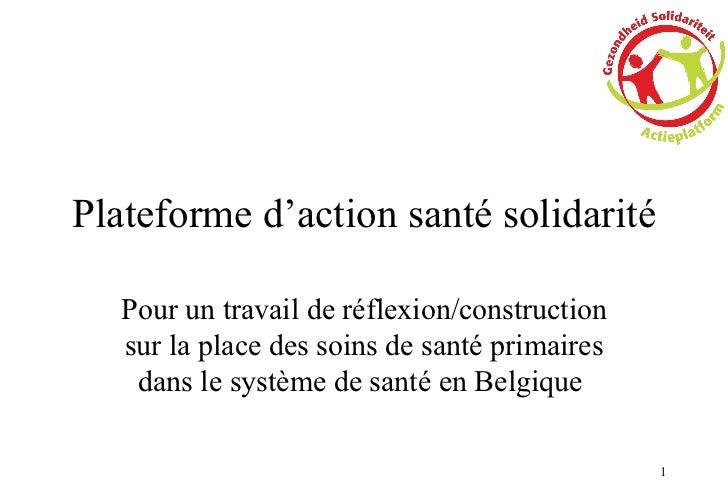 Plateforme d'action santé solidarité Pour un travail de réflexion/construction sur la place des soins de santé primaires d...
