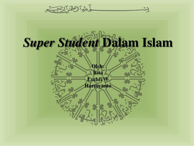 Super Student Dalam Islam            Oleh:             Rita           Luthfi W          Hardiyanto