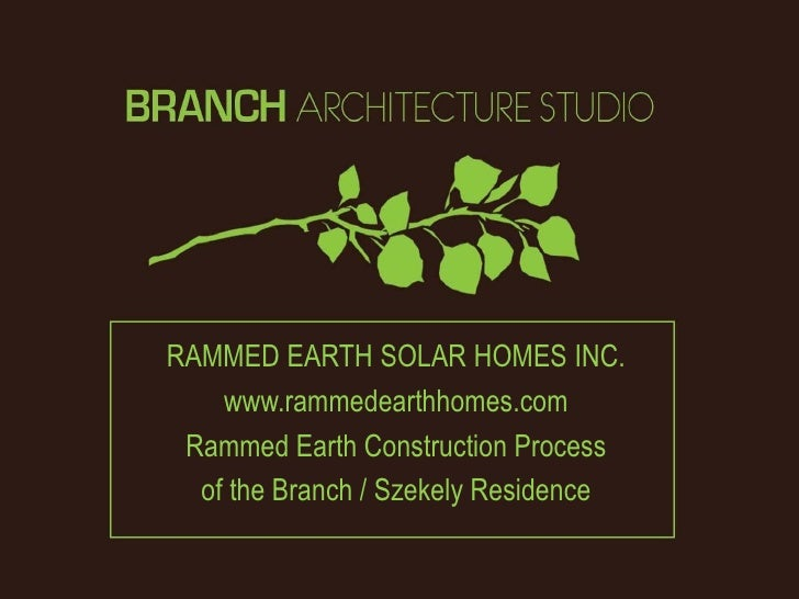 RAMMED EARTH SOLAR HOMES INC.    www.rammedearthhomes.com Rammed Earth Construction Process  of the Branch / Szekely Resid...