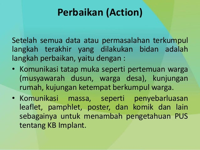 Perbaikan (Action) Setelah semua data atau permasalahan terkumpul langkah terakhir yang dilakukan bidan adalah langkah per...